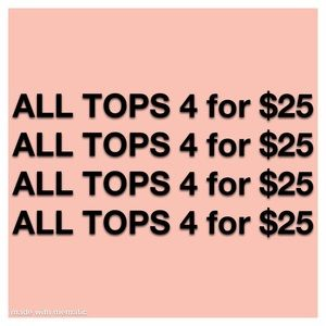 ALL TOPS 4 for $25 SALE